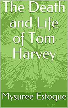 [Estoque, Mysuree]のThe Death and Life of Tom Harvey: A vision of the afterlife (English Edition)