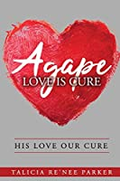 Agape Love Is Cure: His Love, Our Cure