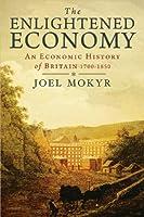 The Enlightened Economy: An Economic History of Britain 1700-1850 (The New Economic History of Britain seri)