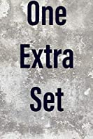 """""""One Extra Set"""" a workout log for bodybuilders 6x9 in 120 pages"""
