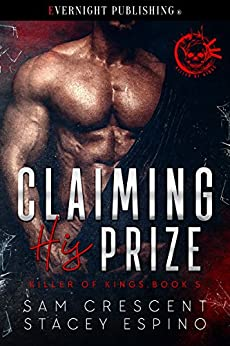 Claiming His Prize (Killer of Kings Book 5) by [Crescent, Sam, Espino, Stacey]