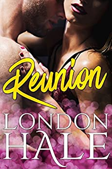 Reunion: A Friends to Lovers Romance by [Hale, London]