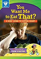 You Want Me to Eat That?: A Kids' Guide to Eating Right (Start Smart: Health)