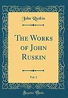The Works of John Ruskin, Vol. 2 (Classic Reprint)