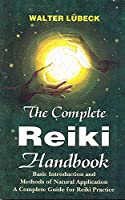 The Complete Reiki Handbook: Basic Introduction and Methods of Natural Application - A Complete Guide for Reiki Practice