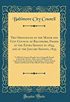 The Ordinances of the Mayor and City Council of Baltimore, Passed at the Extra Session in 1834, and at the January Session, 1835: To Which Is Annexed Sundry Acts of Assembly Passed at December Session, 1834, a List of Officers of the Corporation, the Summ