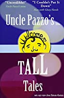 Uncle Pazzo's Short Tall Tales: Fun, Funny, Fumblings from a Non-Famous Frump (Uncle Pazzo's Tales)