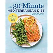 The 30-Minute Mediterranean Diet Cookbook: 101 Easy, Flavorful Recipes for Lifelong Health