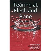 Tearing at Flesh and Bone