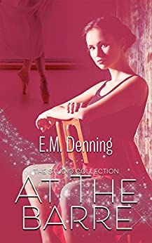 At The Barre (The Studio Collection Book 2) by [Denning, E.M.]