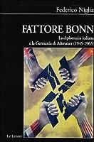 Fattore bonn. La diplomazia italiana e la Germania di Adenauer (1945-1963)