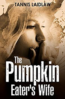 [Laidlaw, Tannis]のThe Pumpkin Eater's Wife: a novel of psychological suspense (English Edition)