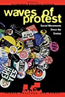 Waves of Protest: Social Movements Since the Sixties (People, Passions, & Power Series)