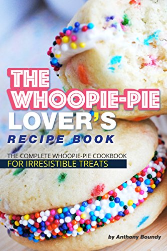 The Whoopie-Pie Lover's Recipe Book: The Complete Whoopie-Pie Cookbook for Irresistible Treats (English Edition)