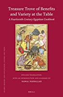 Treasure Trove of Benefits and Variety at the Table: A Fourteenth-Century Egyptian Cookbook (Islamic History and Civilization)