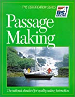 Passage Making: The National Standard for Quality Sailing Instruction (The Certification Series)