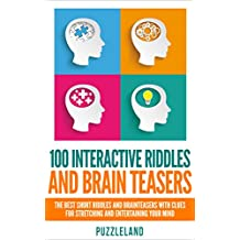 Riddles: 100 Interactive Riddles and Brain teasers: The Best Short Riddles and Brainteasers With Clues for Stretching and Entertaining your Mind (Riddles ... riddles & puzzles, puzzles & games)