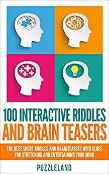 Riddles: 100 Interactive Riddles and Brain teasers: The Best Short Riddles and Brainteasers With Clues for Stretching and Entertaining your Mind (Riddles ... riddles & puzzles, puzzles & games) by [Puzzleland, Wood, Beatrice]