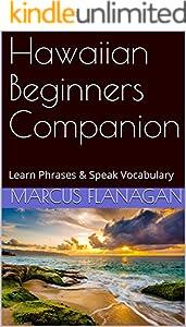 Hawaiian Beginners Companion: Learn Phrases & Speak Vocabulary (English Edition)