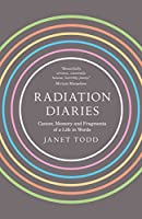 Radiation Diaries: Cancer, Memory and Fragments of a Life in Words