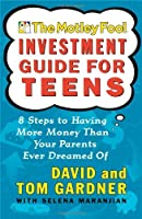 The Motley Fool Investment Guide for Teens: 8 Steps to Having More Money Than Your Parents Ever Dreamed Of by David Gardner Tom Gardner(2002-08-06)