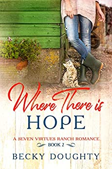 Where There is Hope: A Seven Virtues Ranch Romance Book 2 by [Doughty, Becky]