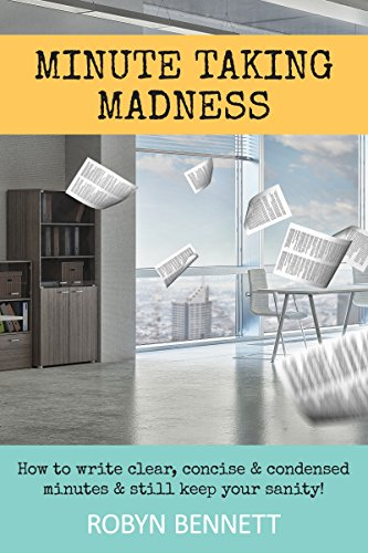 Minute Taking Madness: How to write clear, concise and condensed minutes and still keep your sanity! (English Edition)