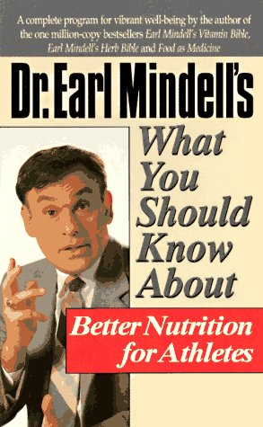 Download Dr. Earl Mindell's What You Should Know About Better Nutrition for Athletes (Dr.Earl Mindell) 0879837500