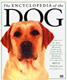 The Encyclopedia of the Dog: The Most Comprehensive Illustrated Guide to the Canine World, Featuring over 400 Breeds and Variations