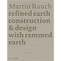 Martin Rauch: Refined Earth: Construction & Design with Rammed Earth