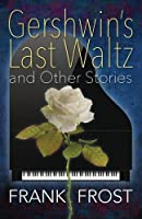 Gershwin's Last Waltz and Other Stories
