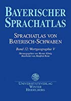 Bayerischer Sprachatlas. Regionalteil 1. Sprachatlas von Bayerisch-Schwaben 12