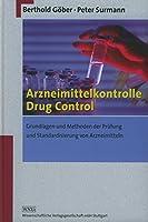 Arzneimittelkontrolle - Drug Control: Grundlagen und Methoden der Pruefung und Standardisierung von Arzneimitteln