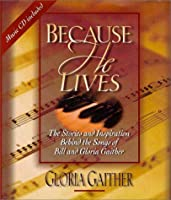 Because He Lives: The Stories and Inspiration Behind the Songs of Bill and Gloria Gaither