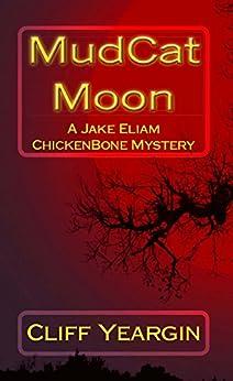 MudCat Moon: A Jake Eliam ChickenBone Mystery (Jake Eliam ChickenBone Mystery Series Book 3) by [Yeargin, Cliff]