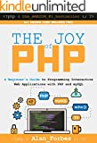 The Joy of PHP: A Beginner's Guide to Programming Interactive Web Applications with PHP and mySQL (English Edition)