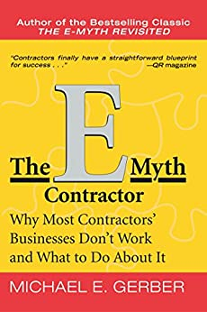 The E-Myth Contractor: Why Most Contractors' Businesses Don't Work and What to Do About It by [Gerber, Michael E.]