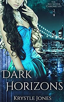 Dark Horizons (The Red Sector Chronicles Book 2) by [Jones, Krystle]