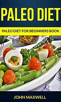 Paleo Diet: Paleo Diet For Beginners Book by [Maxwell, John]