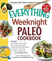 The Everything Weeknight Paleo Cookbook: Includes Hot Buffalo Chicken Bites, Spicy Grilled Flank Steak, Thyme-Roasted Turkey Breast, Pumpkin Turkey Chili, Paleo Chocolate Bars and hundreds more! (Everything®)