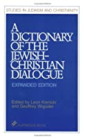 A Dictionary of the Jewish-Christian Dialogue (Studies in Judaism and Christianity)