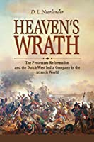 Heaven's Wrath: The Protestant Reformation and the Dutch West India Company in the Atlantic World (New Netherland Institute)