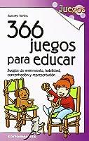 366 juegos para educar : juegos de movimiento, habilidad, concentración y representación