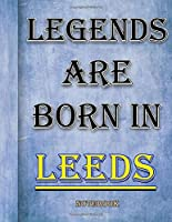 Legends Are Born In Leeds Notebook: Ruled Notebook For Legendary People Born In Leeds 120 White Lined Pages