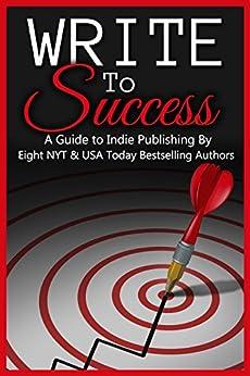 Write to Success (A Guide to Self-Publishing) by [Ford, Riley J., Foster, Geri, Fox, Cathryn, Hughey, Lisa, James, A.C., Kulig, Kathy, Makela, Sarah, Pineiro, Caridad]