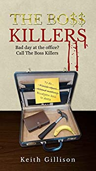 The Boss Killers: Bad day at the office? Call The Boss Killers by [Gillison, Keith]