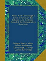 allen and greenough s latin grammar for schools and colleges