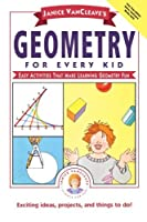 Janice VanCleave's Geometry for Every Kid: Easy Activities that Make Learning Geometry Fun by Janice VanCleave(1994-07)