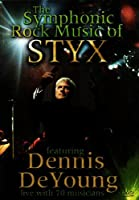 The Symphonic Rock Music of Styx featuring Dennis DeYoung