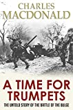 A Time for Trumpets: The Untold Story of the Battle of the Bulge (English Edition)
